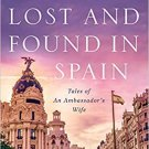 TRAVEL MEMIOR SPAIN Lost and Found In Spain: Tales of An Ambassador's Wife Paperback