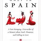 TRAVEL MEMOIR SPAIN Only in Spain: A Foot-Stomping, Firecracker of a Memoir about Food, Flamenco,