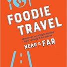 TRAVELOGUES Foodie Travel Near & Far Hardcover  by C R Luteran