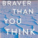 TRAVELOGUES Braver Than You Think: Around the World on the Trip of My (Mother's) Lifetime Paperback