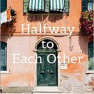 TRAVELOGUE Halfway to Each Other: How a Year in Italy Brought Our Family Home Paperback