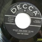 JIMMY AND JOHNNY  Watcha doin to me  45rpm  Vintage Vinyl Decca 30410  RARE 1957