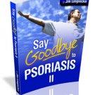 Say Goodbye to Psoriasis II eBook