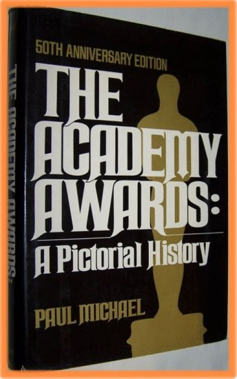 The Academy Awards: A Pictorial History 50th Anniversary Edition