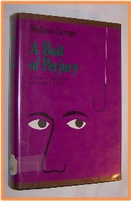 A Bait of Perjury by Wallace Savage A Novel of Suspense and Legal Intrigue First Edition