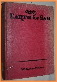 The Earth For Sam by W. Maxwell Reed The Story of Mountains Rivers Dinosaurs and Men