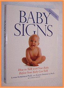 Baby Signs How to Talk With Your Baby Before Your Baby Can Talk by Linda Acredolo and Susan Goodwyn