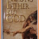 I Had No Father But God by Paul F. Crouch, Sr. A Personal Letter To My Two Sons