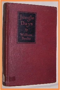 Jungle Days by William Beebe