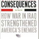 Unintended Consequences:  How War In Iraq Strengthened America's Enemies (Hardcover)