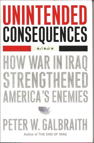 Unintended Consequences:  How War In Iraq Strengthened America�s Enemies (Hardcover)