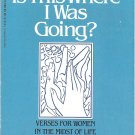 Is This Where I Was Going?  Verses for Women In The Midst of Life (Softcover Book)