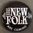 THE NEW FOLK ARE COMING PIN ADVERTISING BUTTON 1960S 1970S