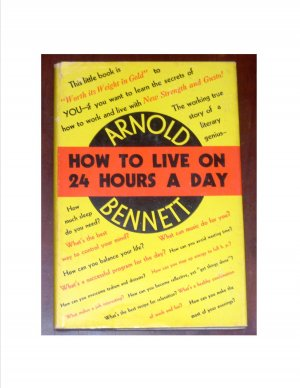 How to live on 24 hours a day by Arnold Bennett 1910