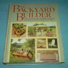 THE BACKYARD BUILDER~HC BOOK~RODALE PRESS~WOODWORKING, DIY~1985~INSTRUCTIONS