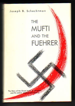 The Mufti and the Fuehrer: The Rise and Fall of Haj Amin el-Husseini