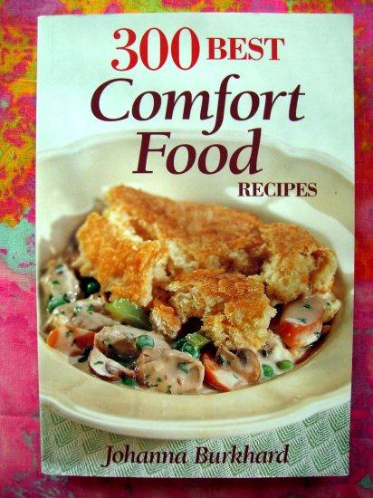 300 Best Comfort Food Recipes Cookbook by Johanna Burkhard