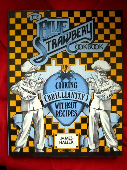 SOLD! The Blue Strawberry Cookbook Cooking Brilliantly Without Recipes CLASSIC Signed by Author RARE