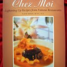 Chez Moi: Lightening Up Recipes from Famous Restaurants LOW FAT Cookbook