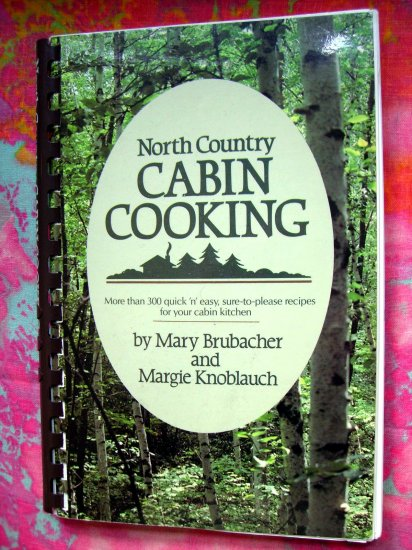 North Country Cabin Cooking Cookbook Minnesota Wisconsin 300 Midwest Recipes