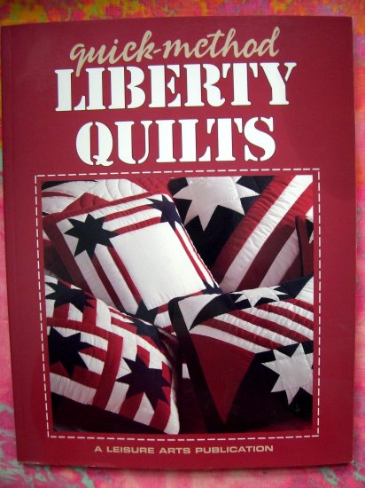 SOLD! QUICK METHOD LIBERTY QUILTS QUILTING 15 PATTERN QUILT BOOK Stars Stripes Patriotic patterns!