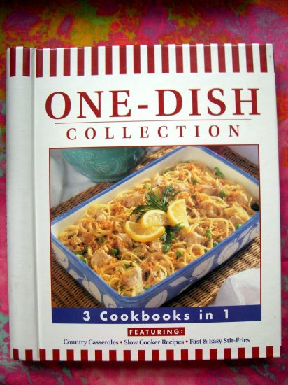 One-Dish Collection 3 in 1 Cookbook ....Casseroles + Slow Cooker + Stir Fry = 150 EASY RECIPES!