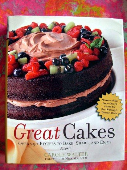 GREAT CAKES : Over 250 Recipes to Bake, Share, and Enjoy Cookbook 1st Edition HCDJ