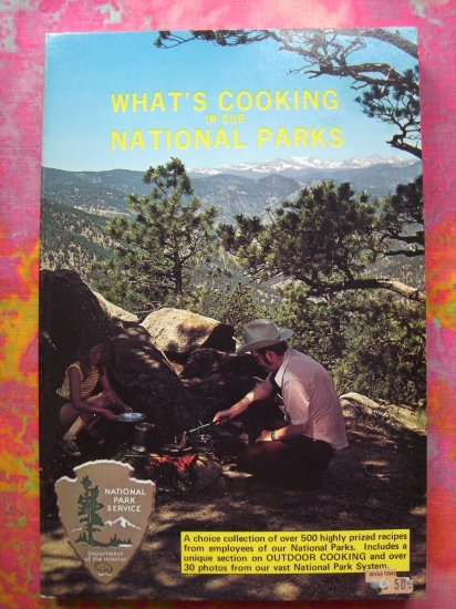 What's Cooking in Our National Parks COOKBOOK 500 Recipes total! Camping & Game Recipes too