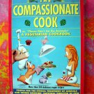 On Sale! The Compassionate Cook: Please Don't Eat the Animals Vegetarian Cookbook VEGAN Recipes 1993