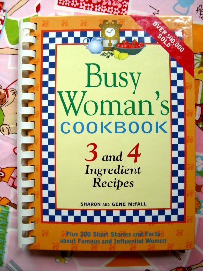SOLD!  Busy Woman's Cookbook 3 and 4 Ingredients  500 Recipes! A FAVORITE Cookbook!
