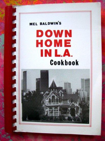 Mel Baldwin's Down Home in L.A. Cookbook 1988/1990 Los Angeles California Radio KXN 400 Recipes!