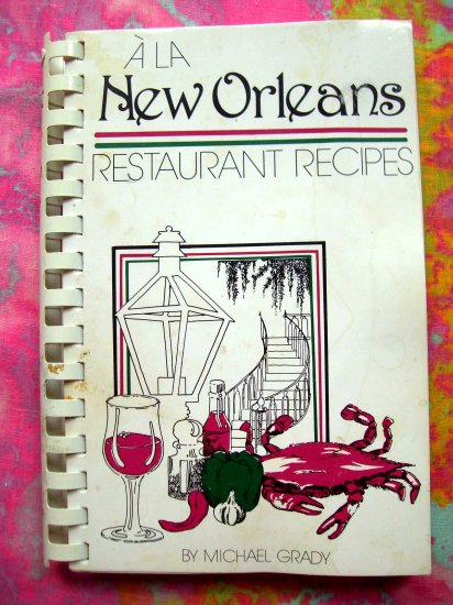 A La New Orleans Restaurant Recipes Cookbook 1980 Michale Grady Cajun Creole Southern