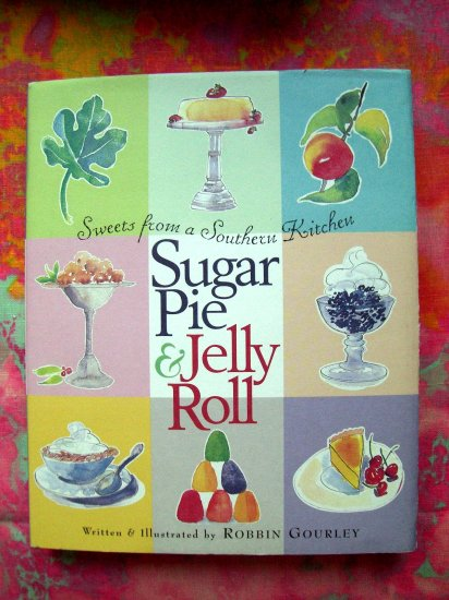 Sugar Pie and Jelly Roll: Sweets From A Southern Kitchen Dessert Cookbook HCDJ
