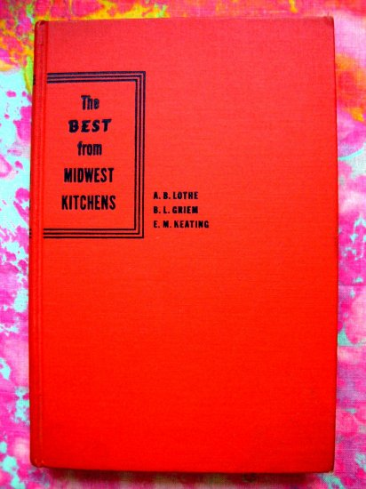 """Vintage 1946 The Best from Midwest Kitchens Cookbook by Lothe, Griem. Keating """"From Scratch"""" Recipes"""