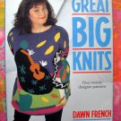 Great Big Knits: Over Twenty Designer Patterns by Dawn French ~ Plus Size Knitting Pattern Book