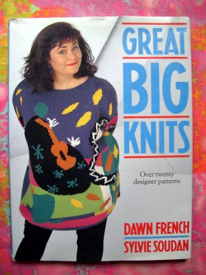 Great Big Knits Over Twenty Designer Patterns By Dawn French Plus