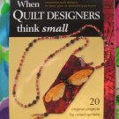 When Quilt Designers Think Small: Innovative Quilt Projects Book
