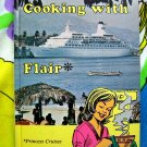 Cooking with Flair: Princess Cruise Cookbook ~  Cuisine in Your Own Kitchen 1977