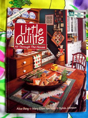 Little Quilts : All Through the House Quilt Instruction Pattern Book
