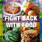 Fight Back With Food : Use Nutrition to Heal What Ails You Reader's Digest Food Information Book
