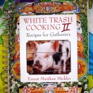 White Trash Cooking II  (Two ~ 2 ) Recipes for Gatherin's by Ernest Matthew SOUTHERN Cookbook