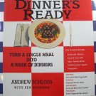 Dinner's Ready: Turn a Single Meal Into a Week of Dinners Cookbook by Andrew Schloss