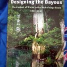 SEALED Designing the Bayous: Control of Water in the Atchafalaya Basin SC NEW Book