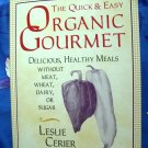 Quick and Easy Organic Gourmet: Delicious, Healthy Recipes Without Meat, Wheat, Dairy, Cookbook