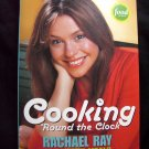 Cooking 'Round the Clock Rachel Ray 30 Minute Meals Cookbook