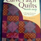 Curve Patch Quilts Made Easy: 15 Designs Featuring New Techniques  Quilting Book