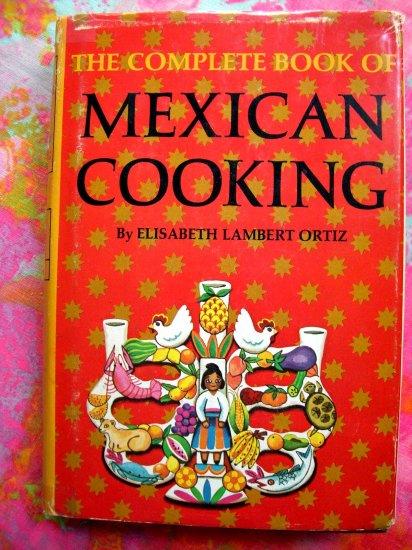 Vintage 1967 Complete Book of Mexican Cooking ~ Cookbook by Lambert Ortiz HCDJ