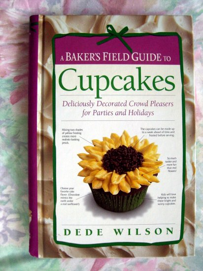 A Baker's Field Guide to Cupcakes Cookbook by Dede Wilson