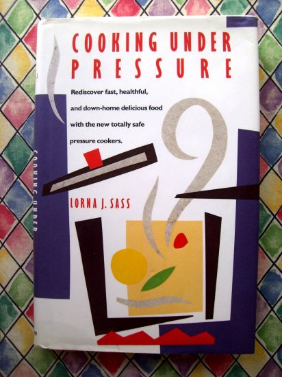 SOLD! Cooking Under Presure HCDJ Cookbook by Lorna Sass Pressure Cooker Recipes