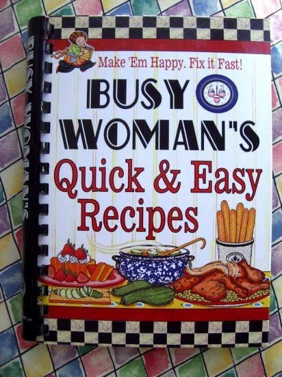 The BUSY WOMAN'S Quick & Easy Recipes Cookbook 100's of Recipes